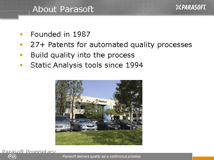 About Parasoft § § Founded in 1987 27+ Patents for automated quality processes Build