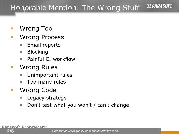 Honorable Mention: The Wrong Stuff § § Wrong Tool Wrong Process § § Wrong
