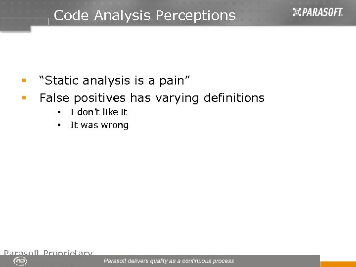 """Code Analysis Perceptions § § """"Static analysis is a pain"""" False positives has varying"""
