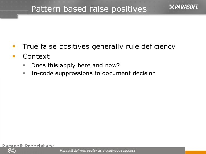 Pattern based false positives § § True false positives generally rule deficiency Context §