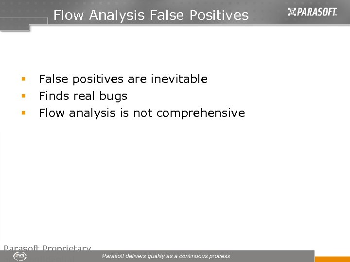 Flow Analysis False Positives § § § False positives are inevitable Finds real bugs