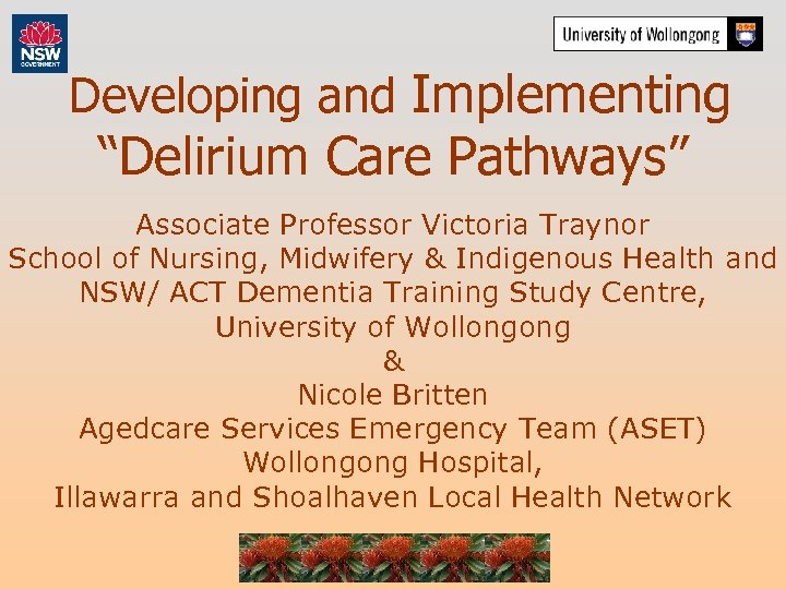"""Developing and Implementing """"Delirium Care Pathways"""" Associate Professor Victoria Traynor School of Nursing, Midwifery"""