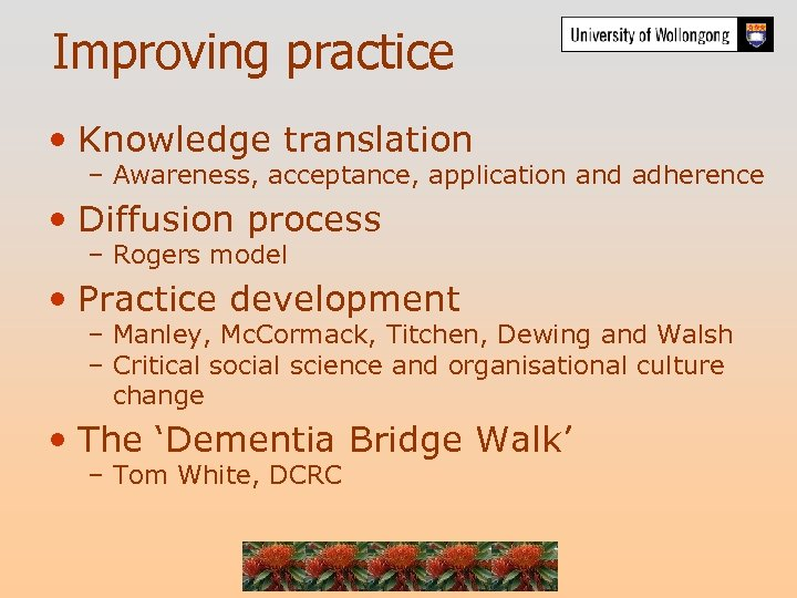 Improving practice • Knowledge translation – Awareness, acceptance, application and adherence • Diffusion process
