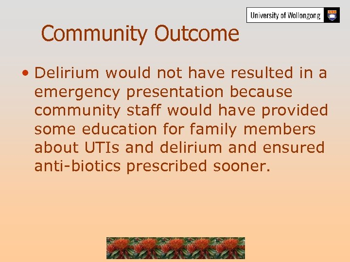 Community Outcome • Delirium would not have resulted in a emergency presentation because community
