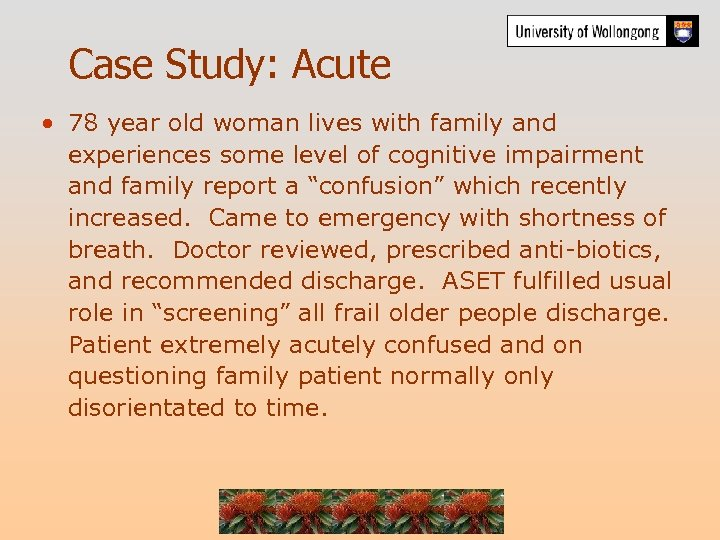 Case Study: Acute • 78 year old woman lives with family and experiences some