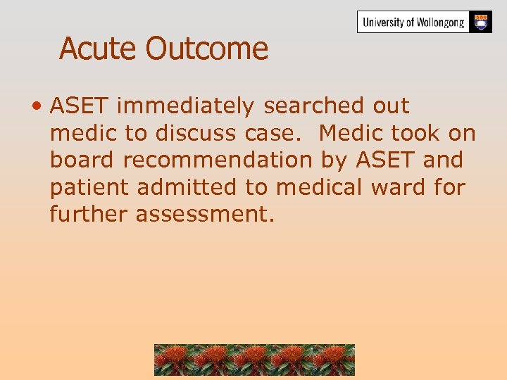 Acute Outcome • ASET immediately searched out medic to discuss case. Medic took on