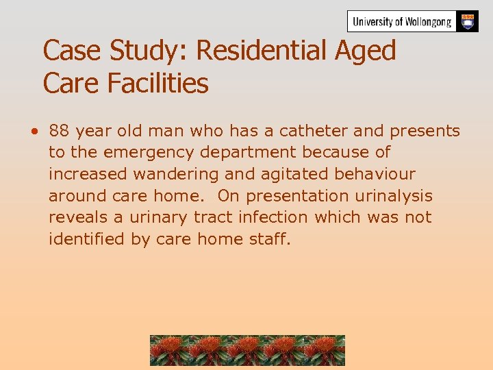 Case Study: Residential Aged Care Facilities • 88 year old man who has a