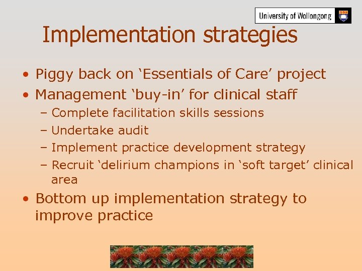 Implementation strategies • Piggy back on 'Essentials of Care' project • Management 'buy-in' for