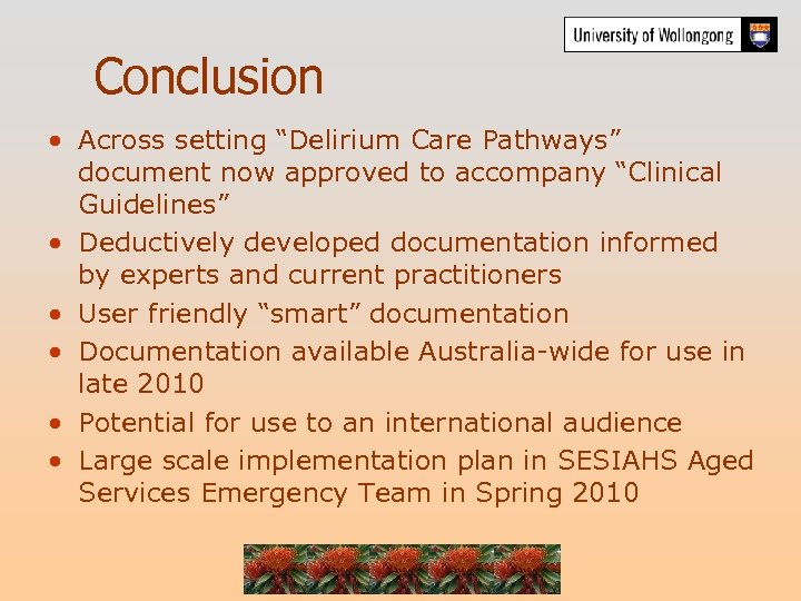 """Conclusion • Across setting """"Delirium Care Pathways"""" document now approved to accompany """"Clinical Guidelines"""""""