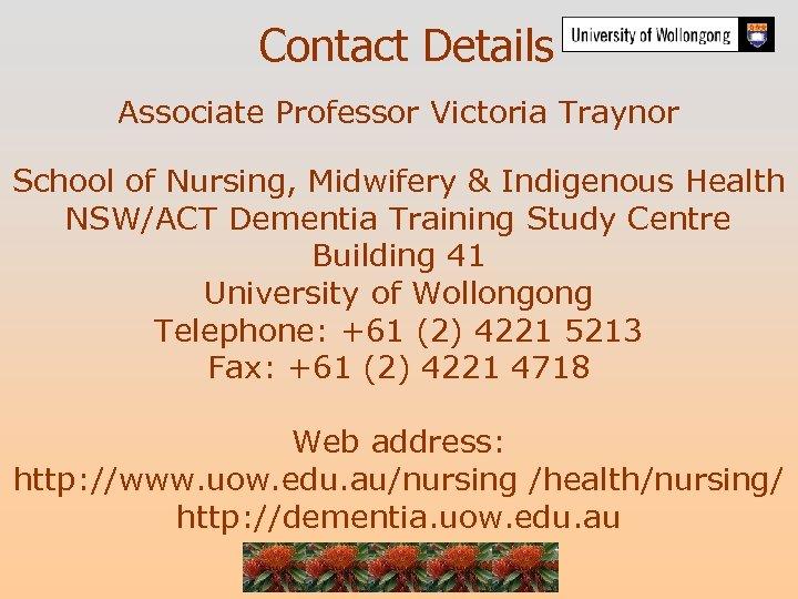 Contact Details Associate Professor Victoria Traynor School of Nursing, Midwifery & Indigenous Health NSW/ACT