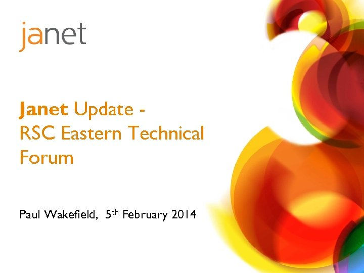 Janet Update RSC Eastern Technical Forum Paul Wakefield, 5 th February 2014