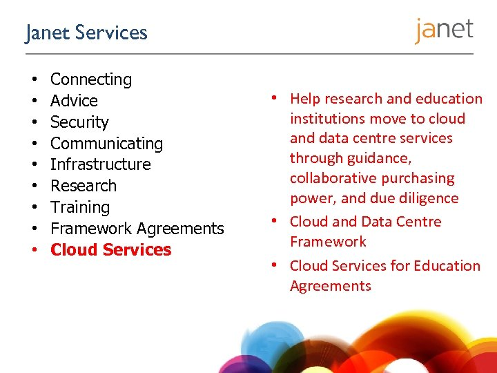 Janet Services • • • Connecting Advice Security Communicating Infrastructure Research Training Framework Agreements