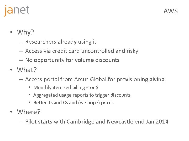 AWS • Why? – Researchers already using it – Access via credit card uncontrolled