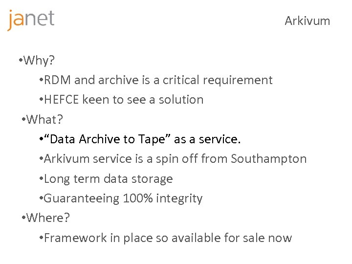 Arkivum • Why? • RDM and archive is a critical requirement • HEFCE keen