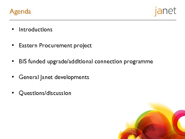 Agenda • Introductions • Eastern Procurement project • BIS funded upgrade/additional connection programme •