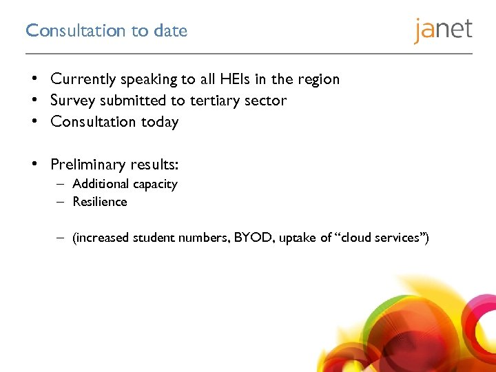 Consultation to date • Currently speaking to all HEIs in the region • Survey