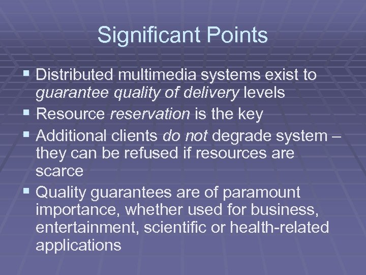 Significant Points § Distributed multimedia systems exist to guarantee quality of delivery levels §