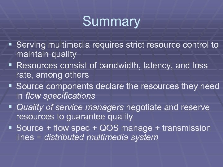Summary § Serving multimedia requires strict resource control to § § maintain quality Resources