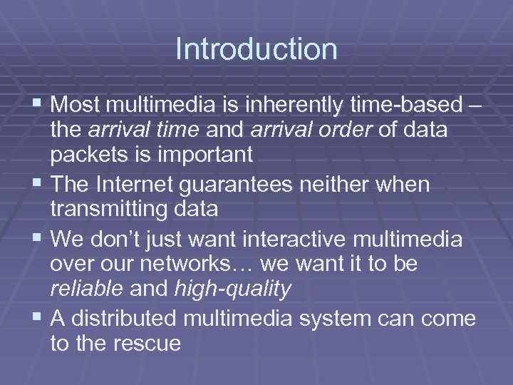 Introduction § Most multimedia is inherently time-based – the arrival time and arrival order