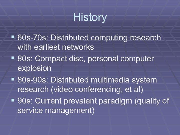 History § 60 s-70 s: Distributed computing research with earliest networks § 80 s: