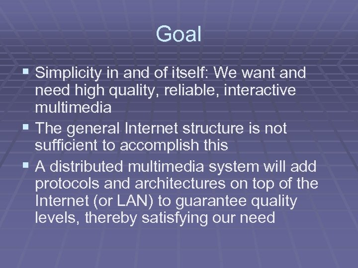 Goal § Simplicity in and of itself: We want and need high quality, reliable,