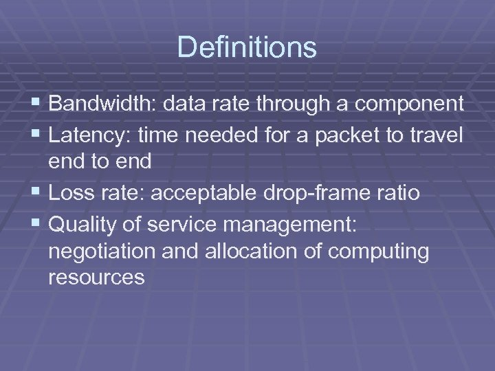 Definitions § Bandwidth: data rate through a component § Latency: time needed for a