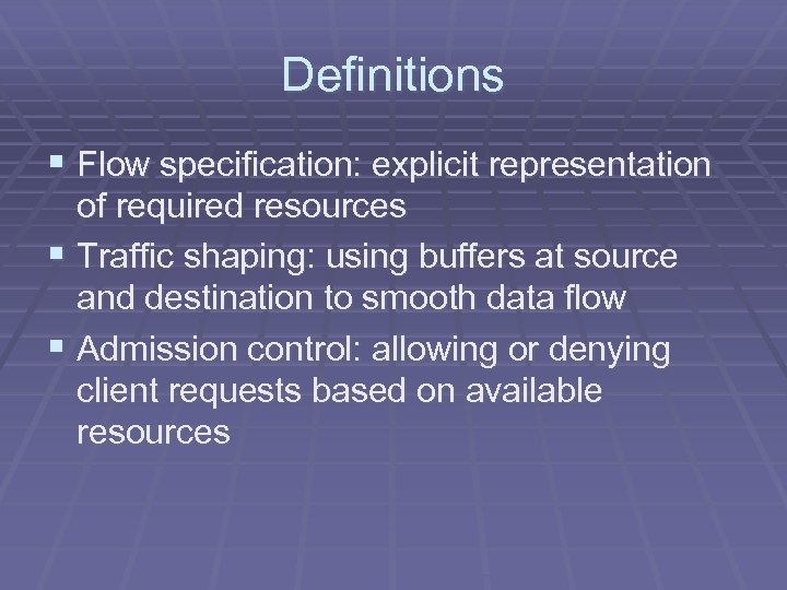 Definitions § Flow specification: explicit representation of required resources § Traffic shaping: using buffers