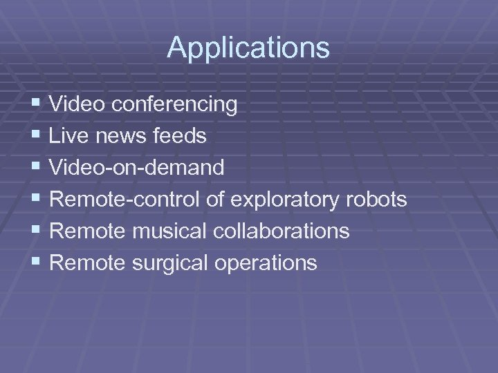 Applications § Video conferencing § Live news feeds § Video-on-demand § Remote-control of exploratory