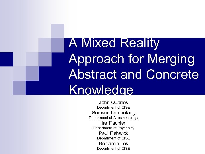 A Mixed Reality Approach for Merging Abstract and Concrete Knowledge John Quarles Department of