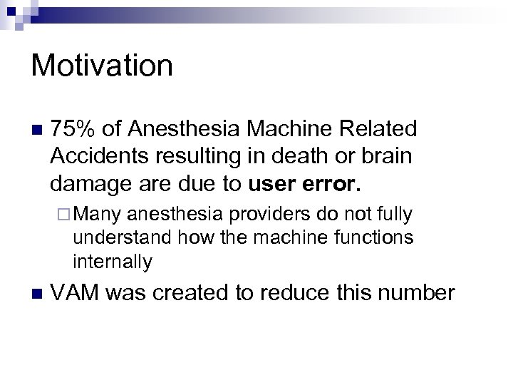 Motivation n 75% of Anesthesia Machine Related Accidents resulting in death or brain damage
