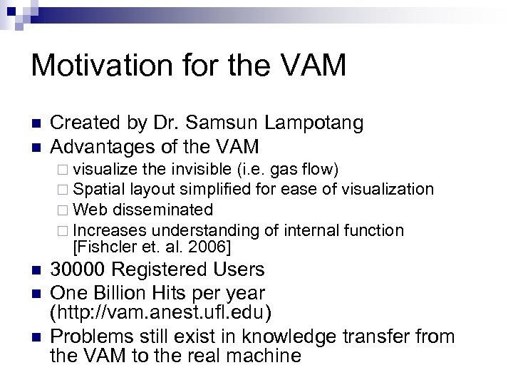 Motivation for the VAM n n Created by Dr. Samsun Lampotang Advantages of the