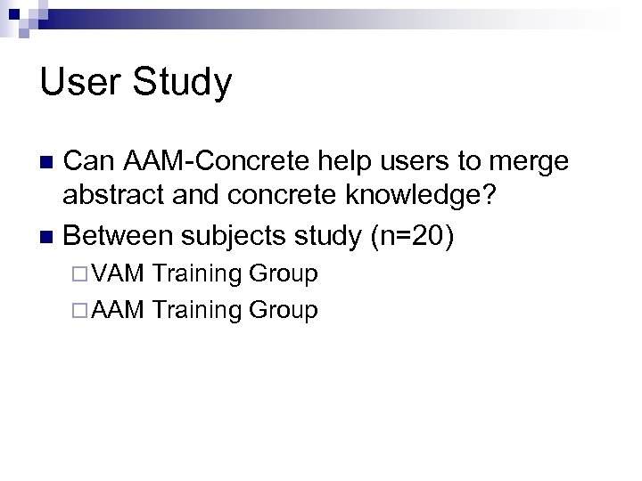 User Study Can AAM-Concrete help users to merge abstract and concrete knowledge? n Between