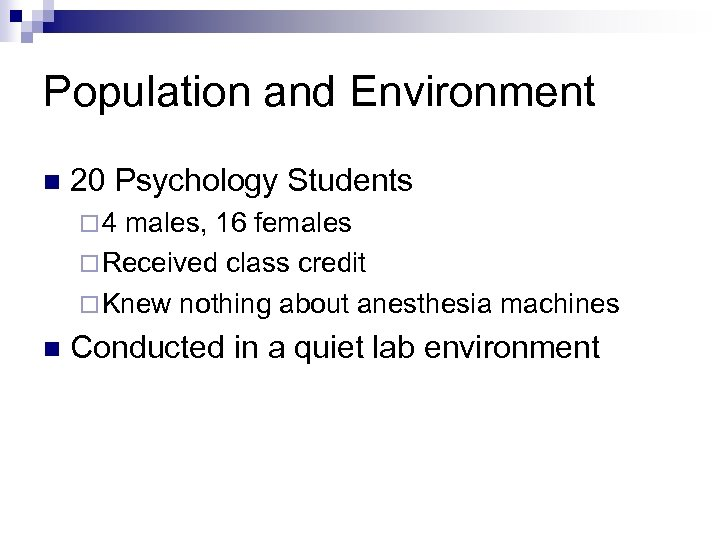 Population and Environment n 20 Psychology Students ¨ 4 males, 16 females ¨ Received
