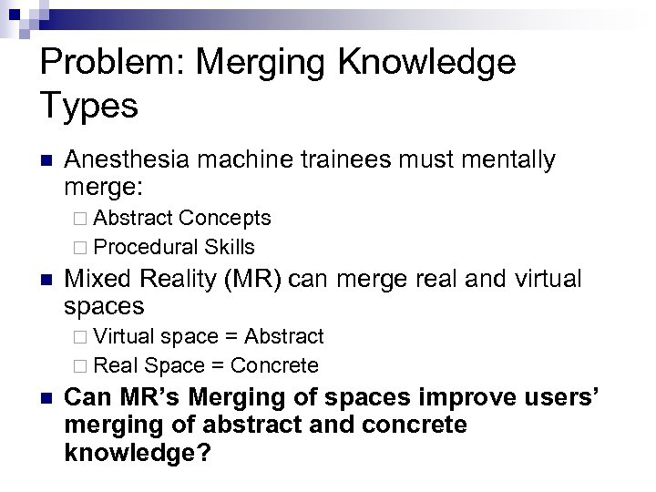 Problem: Merging Knowledge Types n Anesthesia machine trainees must mentally merge: ¨ Abstract Concepts