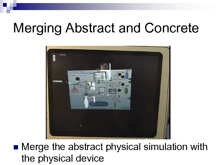 Merging Abstract and Concrete n Merge the abstract physical simulation with the physical device