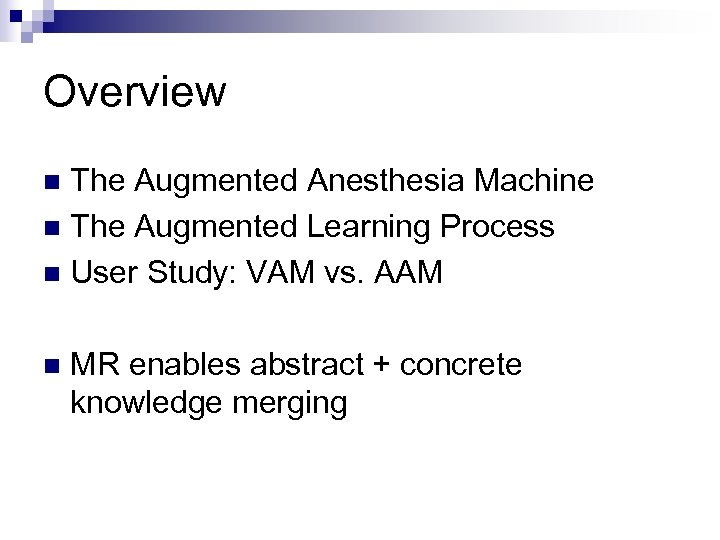 Overview The Augmented Anesthesia Machine n The Augmented Learning Process n User Study: VAM