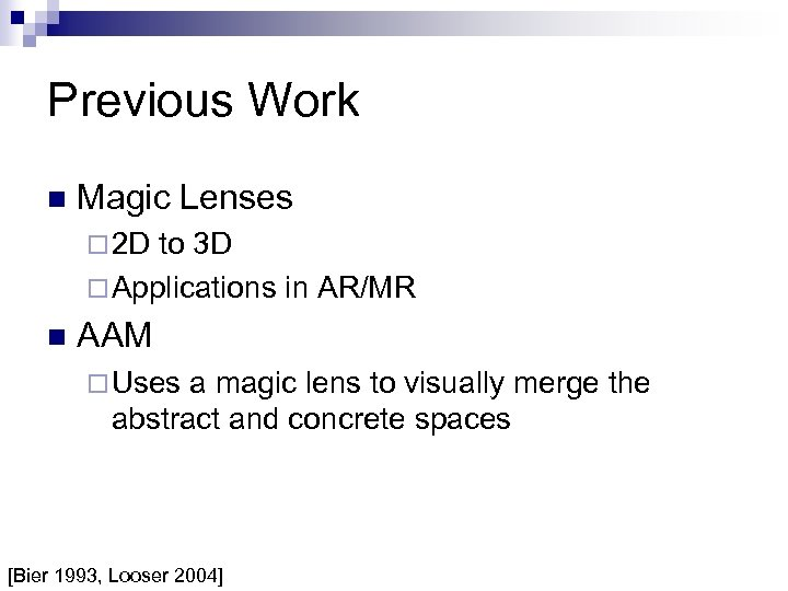 Previous Work n Magic Lenses ¨ 2 D to 3 D ¨ Applications in