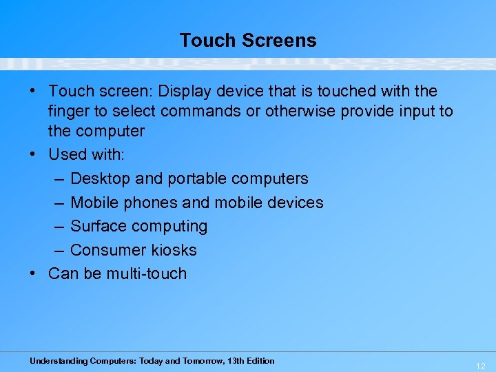 Touch Screens • Touch screen: Display device that is touched with the finger to