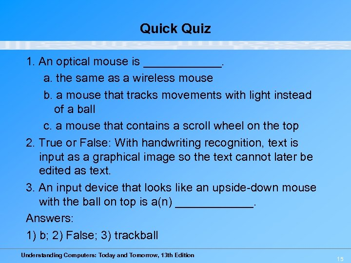 Quick Quiz 1. An optical mouse is ______. a. the same as a wireless