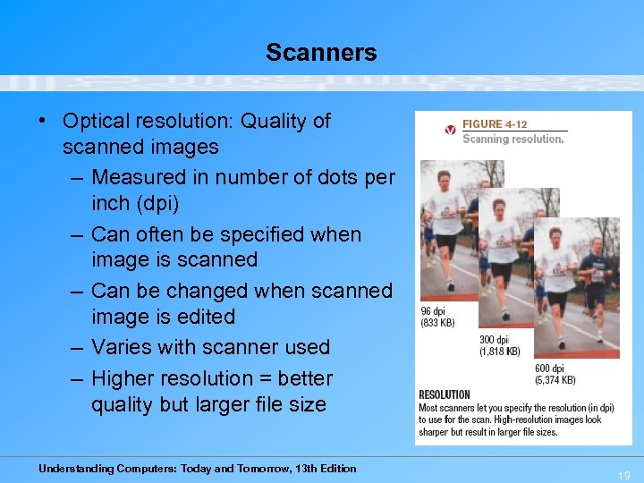 Scanners • Optical resolution: Quality of scanned images – Measured in number of dots