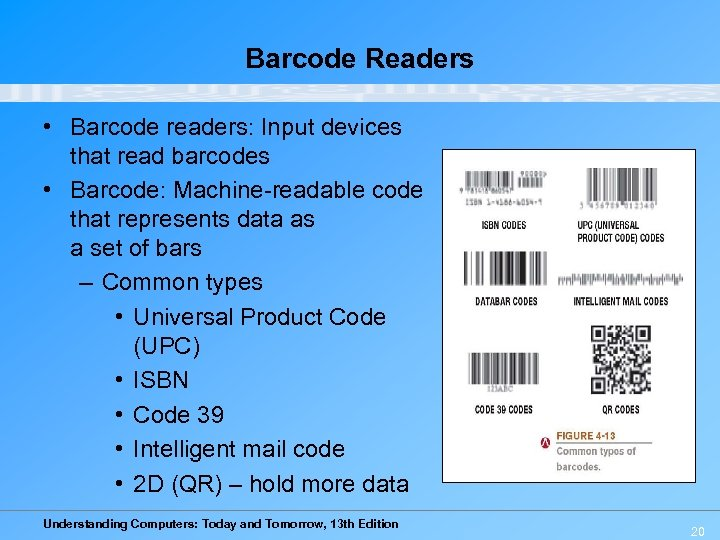 Barcode Readers • Barcode readers: Input devices that read barcodes • Barcode: Machine-readable code