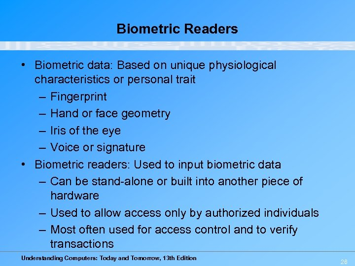 Biometric Readers • Biometric data: Based on unique physiological characteristics or personal trait –