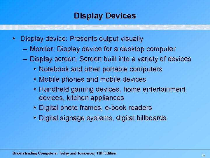 Display Devices • Display device: Presents output visually – Monitor: Display device for a