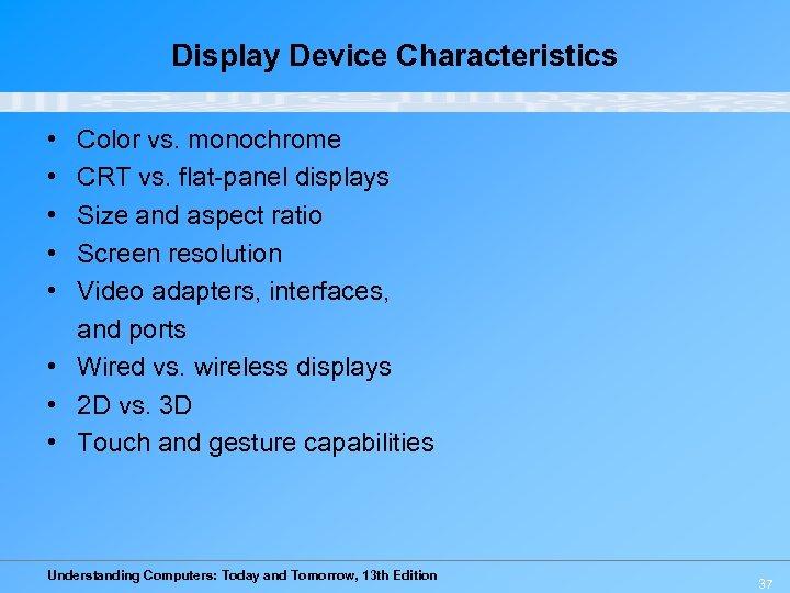 Display Device Characteristics • • • Color vs. monochrome CRT vs. flat-panel displays Size