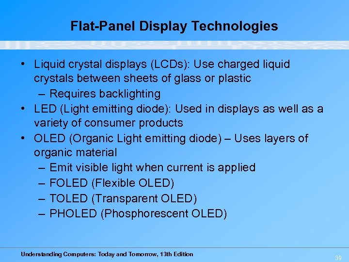 Flat-Panel Display Technologies • Liquid crystal displays (LCDs): Use charged liquid crystals between sheets