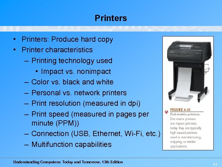 Printers • Printers: Produce hard copy • Printer characteristics – Printing technology used •