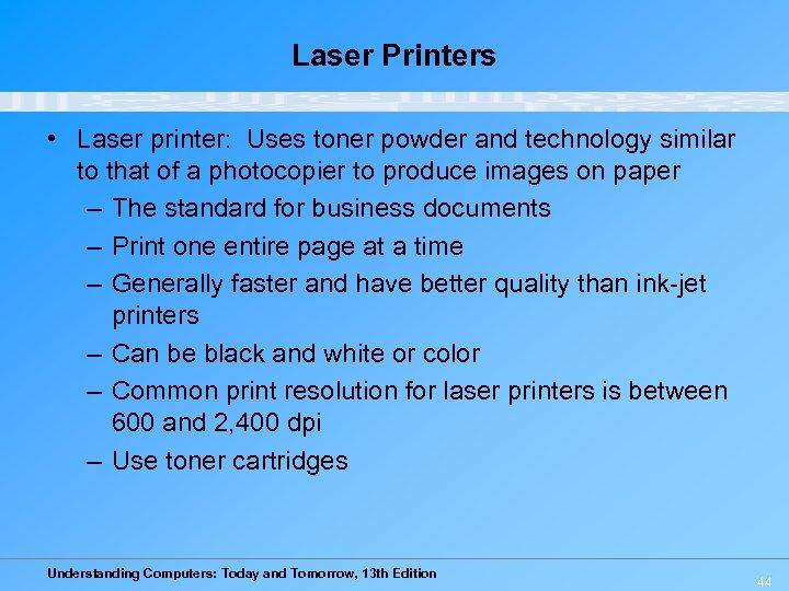 Laser Printers • Laser printer: Uses toner powder and technology similar to that of