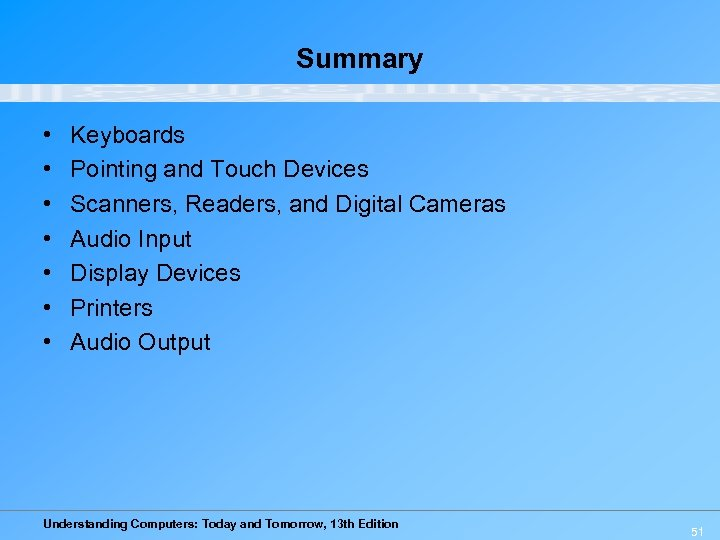 Summary • • Keyboards Pointing and Touch Devices Scanners, Readers, and Digital Cameras Audio