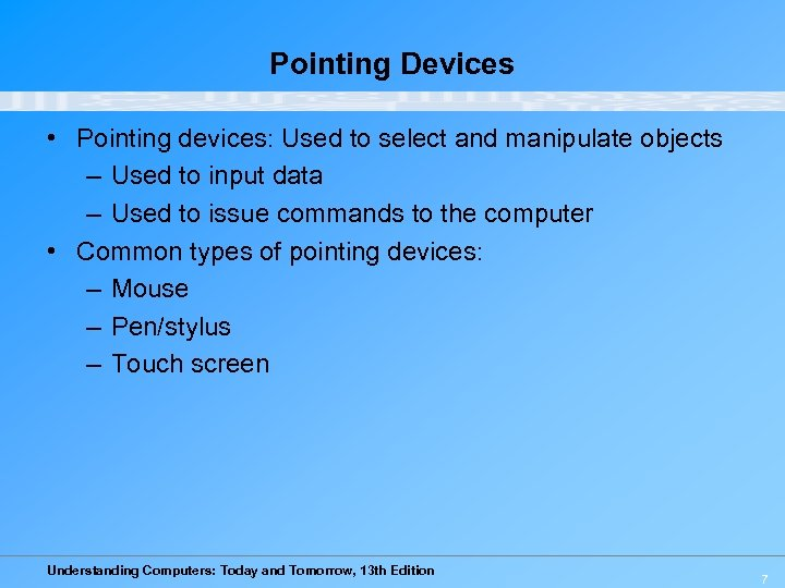Pointing Devices • Pointing devices: Used to select and manipulate objects – Used to