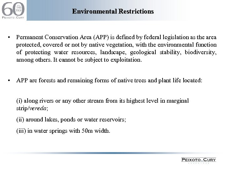 Environmental Restrictions • Permanent Conservation Area (APP) is defined by federal legislation as the